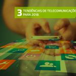 Tendencias para Telecomunicações 2018